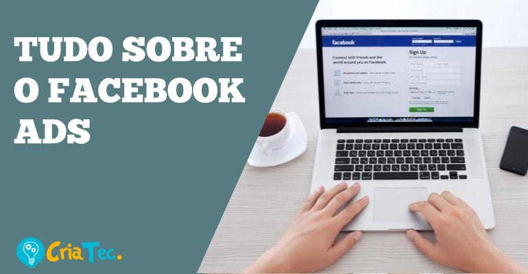 FACEBOOK ADS: SAIBA O QUE É E SUAS VANTAGENS